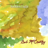 Bob McCarthy | Wounded, Mercy and Sudden Light
