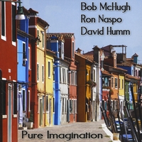 Bob McHugh, Ron Naspo & David Humm | Pure Imagination