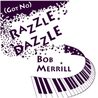 Bob Merrill | (Got No) Razzle Dazzle