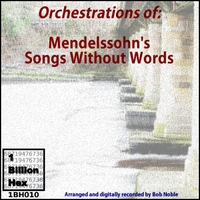 Bob Noble | Orchestrations Of: Mendelssohn's Songs Without Words