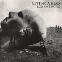 Bob Ostertag | Getting a Head