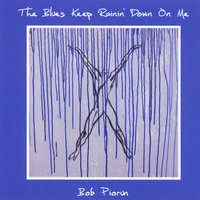 Bob Piorun | The Blues Keep Rainin' Down On Me