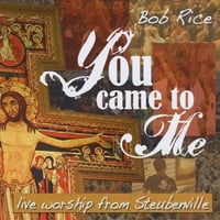Bob Rice | You Came To Me (Live Worship)