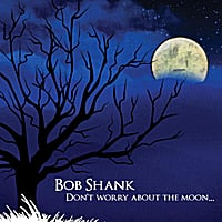 Bob Shank | Don't Worry About the Moon
