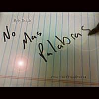 Bob Smith | No Mas Palabras (the Instrumentals)