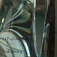 Bob Story | U Fuel My Need