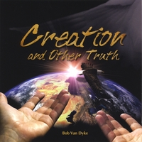 Bob Van Dyke | Creation And Other Truth