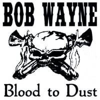 Bob Wayne | Blood to Dust