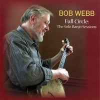 Bob Webb | Full Circle: The Solo Banjo Sessions