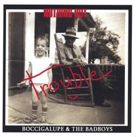 Boccigalupe & The Badboys | Nothing But Trouble