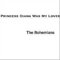 The Bohemians | Princess Diana Was My Lover