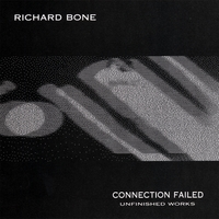 Richard Bone | Connection Failed (Unfinished Works)