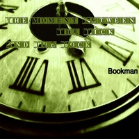 Bookman | The Moment Between the Tick and the Tock