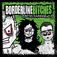 Borderline Bitches | Born to Live Like a Living Dead