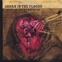 Born In The Flood | The Fear That We May Not Be