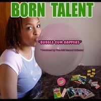 Born Talent | Bubble Gum Rappers