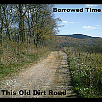 Borrowed Time | This Old Dirt Road
