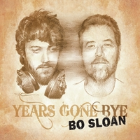 Bo Sloan | Years Gone Bye