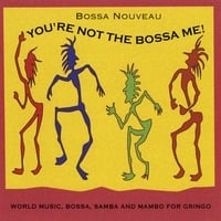 Bossa Nouveau | You're Not the Bossa Me