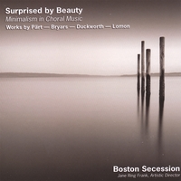 Boston Secession | Surprised by Beauty: Minimalism in Choral Music