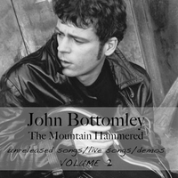 John Bottomley | The Mountain Hammered, Vol. 2-unreleased songs, live songs, demos.1990-2009