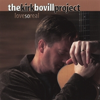Kirk  and Joni Bovill | The Kirk Bovill Project: Love So Real