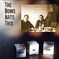 Bows Arts Trio : What We Are