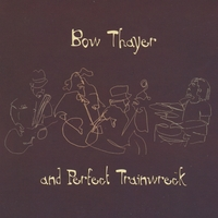 Bow Thayer And Perfect Trainwreck | Bow Thayer And Perfect Trainwreck