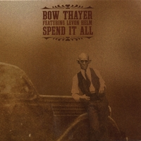 Bow Thayer | Spend It All (feat. Levon Helm)