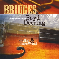Boyd Deering | Bridges:  The Music of Boyd Deering
