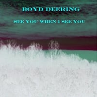 Boyd Deering | See You When I See You