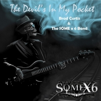 Brad Curtis & The SOME x 6 Band | The Devil's in My Pocket