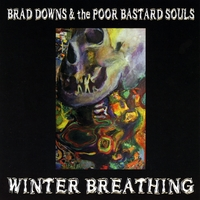 Brad Downs & the Poor Bastard Souls | Winter Breathing
