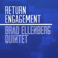 Brad Ellenberg Quintet | Return Engagement