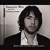 Bradley Wik and the Charlatans | Burn What You Can, Bury the Rest...