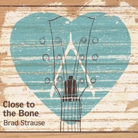 Brad Strause | Close to the Bone