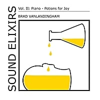Brad Vanlandingham | Sound Elixirs, Vol. II: Piano - Potions for Joy