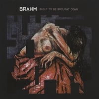 Brahm | Built To Be Brought Down