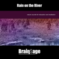 Brainsage | Rain On the River: Nature Sounds for Relaxation and Meditation