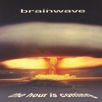 Brainwave | The Hour Is Coming