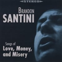 Brandon Santini | Songs of Love, Money, and Misery