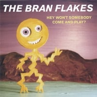 The Bran Flakes | Hey Won't Somebody Come And Play?