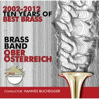 Brassband Oberösterreich & Hannes Buchegger | Ten Years of Best Brass