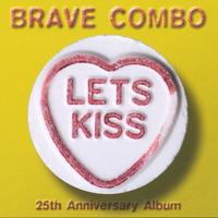 Brave Combo | Let's Kiss