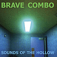Brave Combo | Sounds of the Hollow