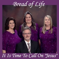 Bread of Life | It Is Time to Call On Jesus