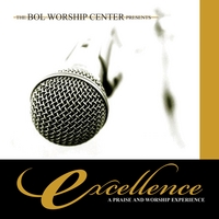 The Bol Worship Center | Excellence: a Praise and Worship Experience
