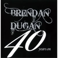 Brendan Dugan | 40 Years On