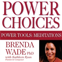 Brenda Wade, PhD | Power Choices - Power Tools: Meditations