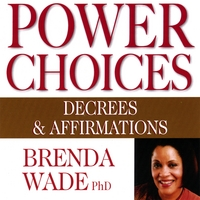 Brenda Wade, PhD | Power Choices: Decrees & Affirmations